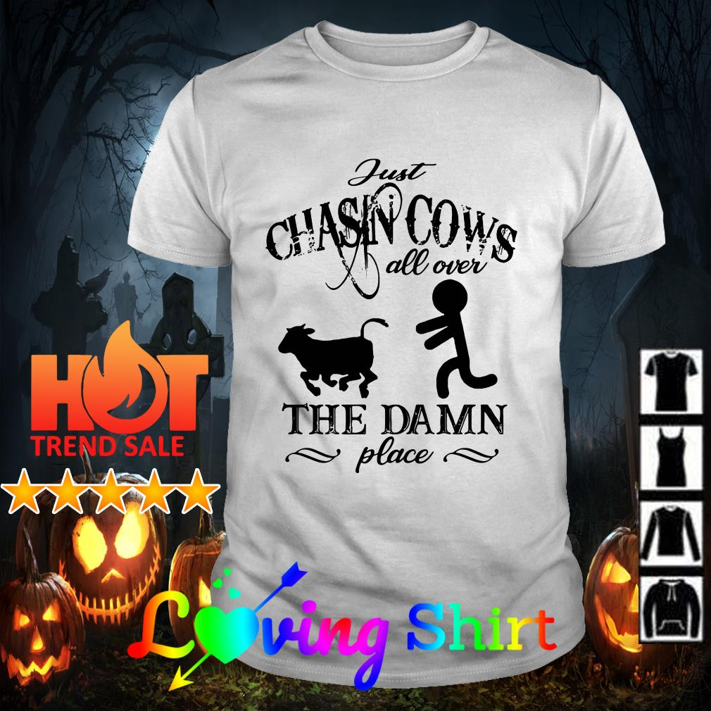 Just Chasins cows all over the damn place shirt