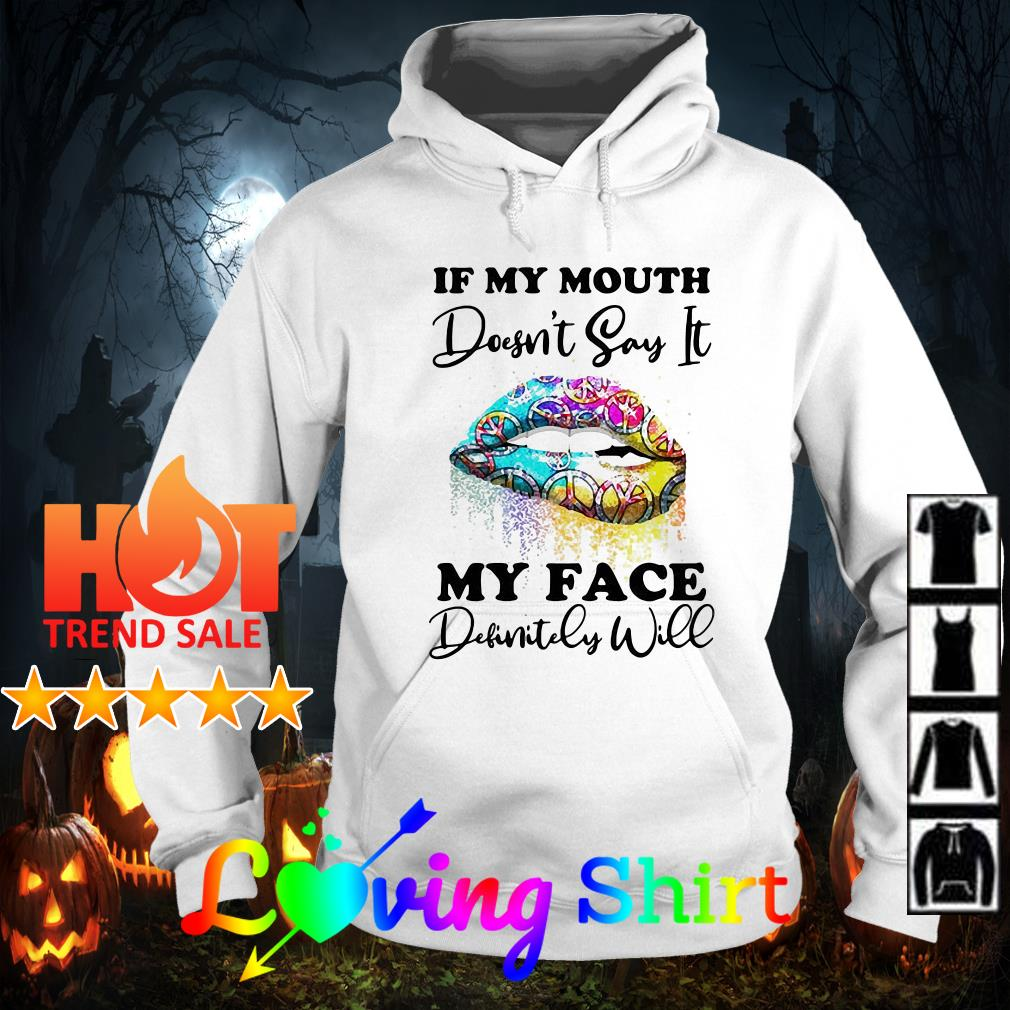 Lip hippie if my mouth doesn't say it my face definitely will shirt