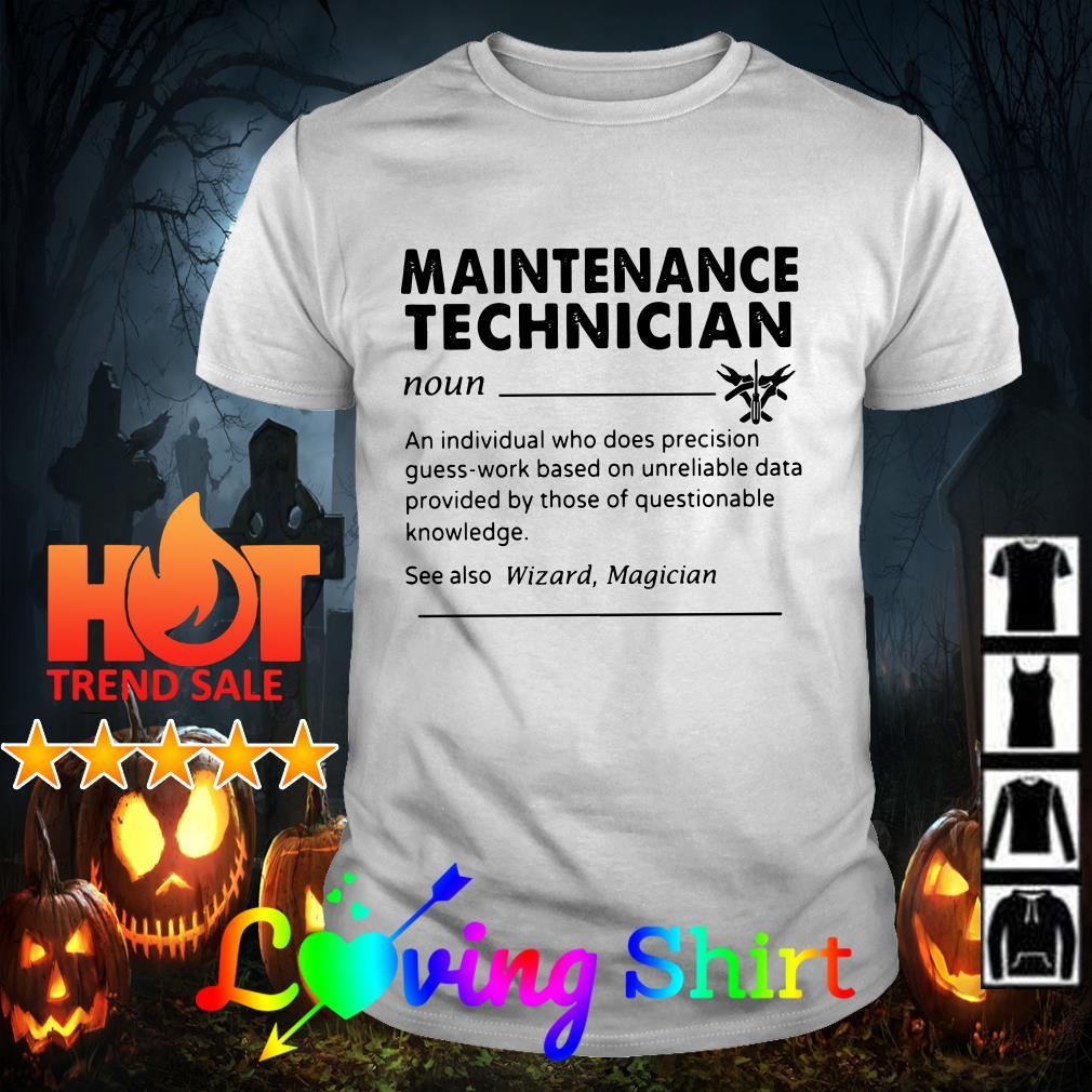 Maintenance technician an individual who does precision guess-work shirt