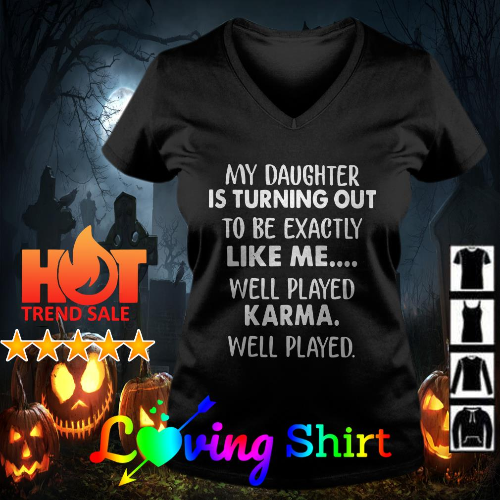 My kid is turning out to be exactly like me well played karma shirt