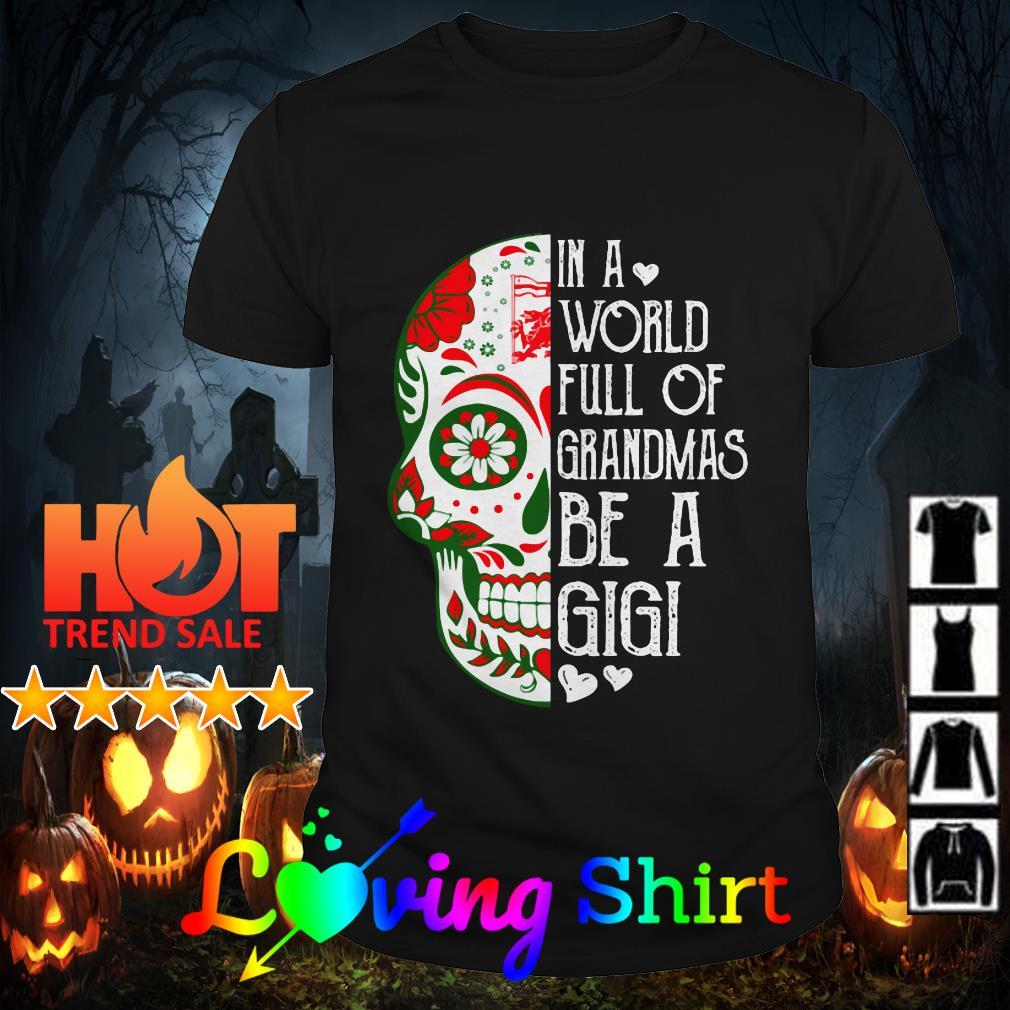 Skull tattoo in a world full of grandmas be a gigi shirt