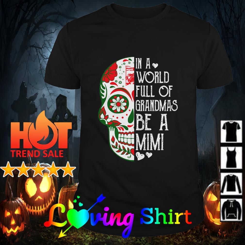 Skull tattoo in a world full of grandmas be a mimi shirt