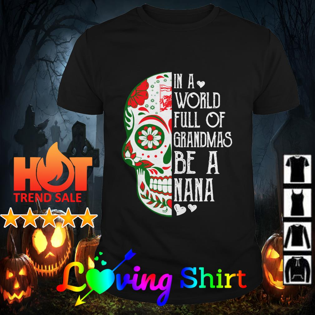 Skull tattoo in a world full of grandmas be a nana shirt
