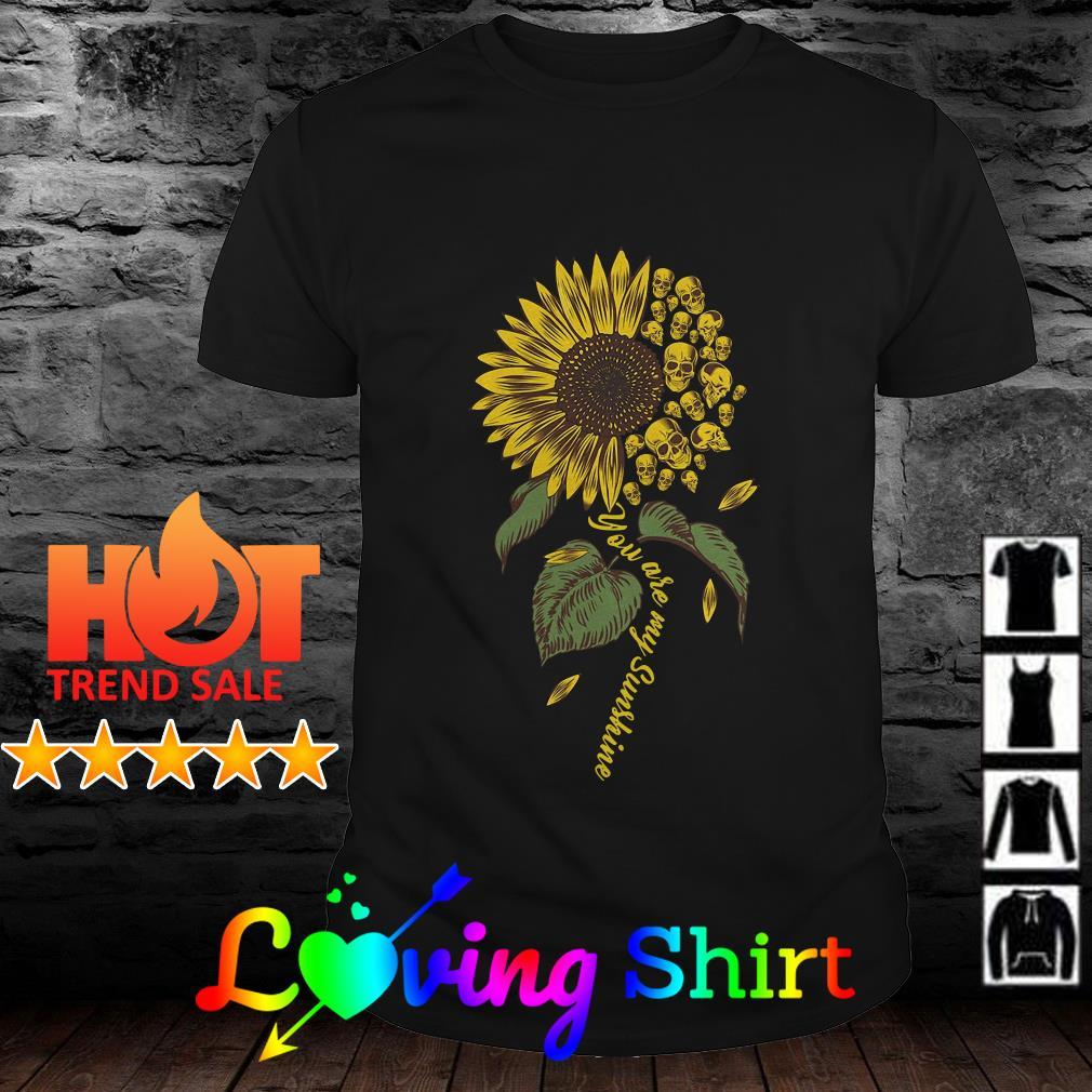 Skulls tattoos you are my sunshine sunflower shirt
