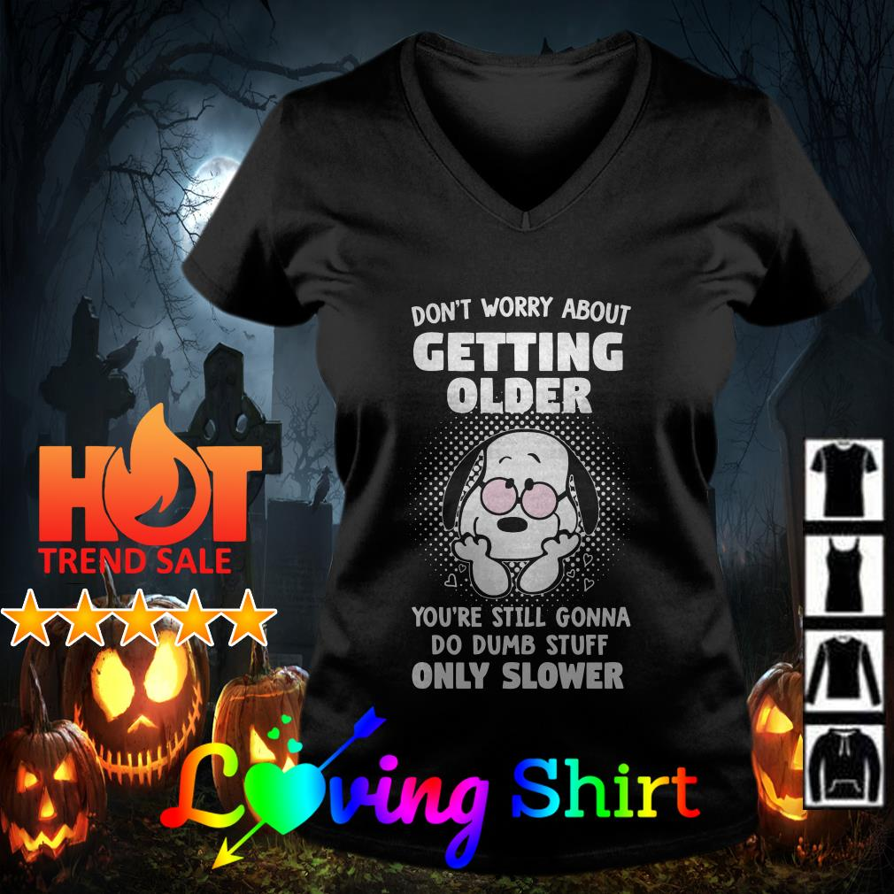 Snoopy don't worry about getting older you're still gonna do dumb stuff only slower shirt