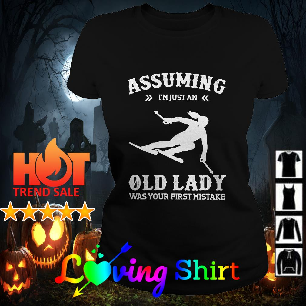 Snowboarding assuming I'm just an old lady was your first mistake shirt
