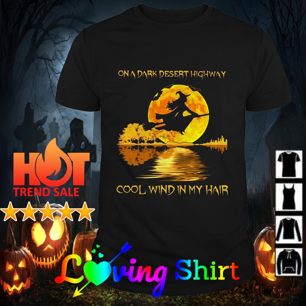 Wich on a dark desert highway cool wind in my hair shirt