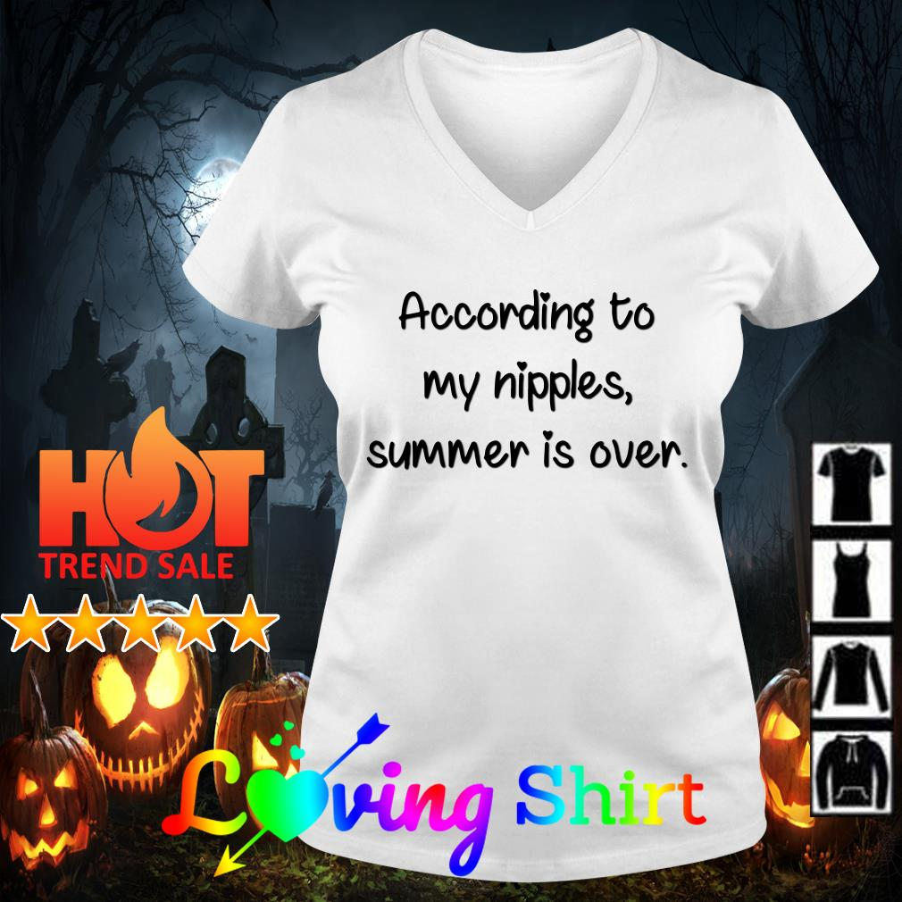 According to my nipples summer is over shirt