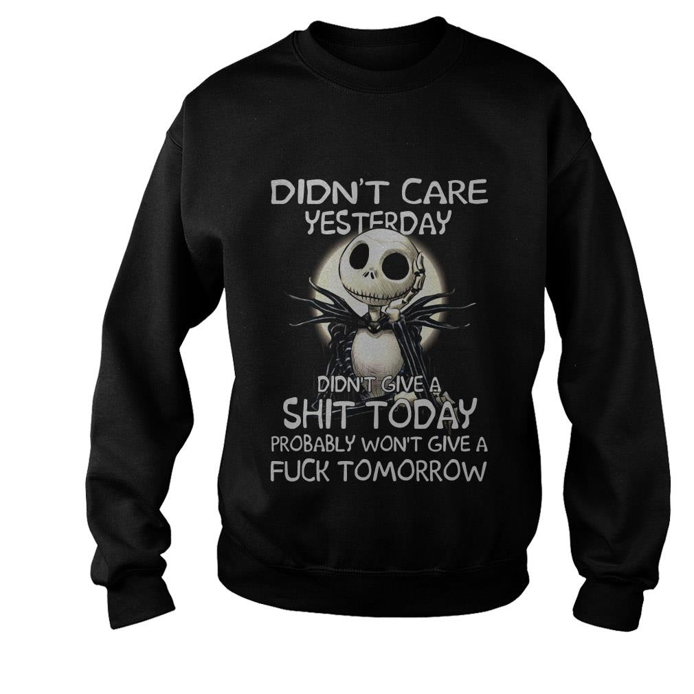 Jack Skellington didn't care yesterday don't give a shit today probably won't give a fuck tomorrow shirt