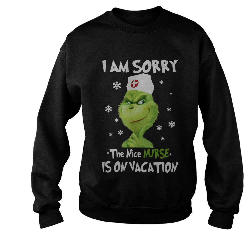 I am sorry the Grinch the nice Nurse is on Vacation shirt