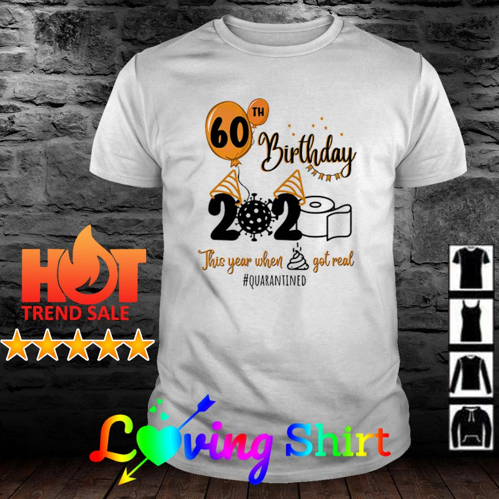 60th Birthday 2020 this year when shit got real #quarantined toilet paper shirt