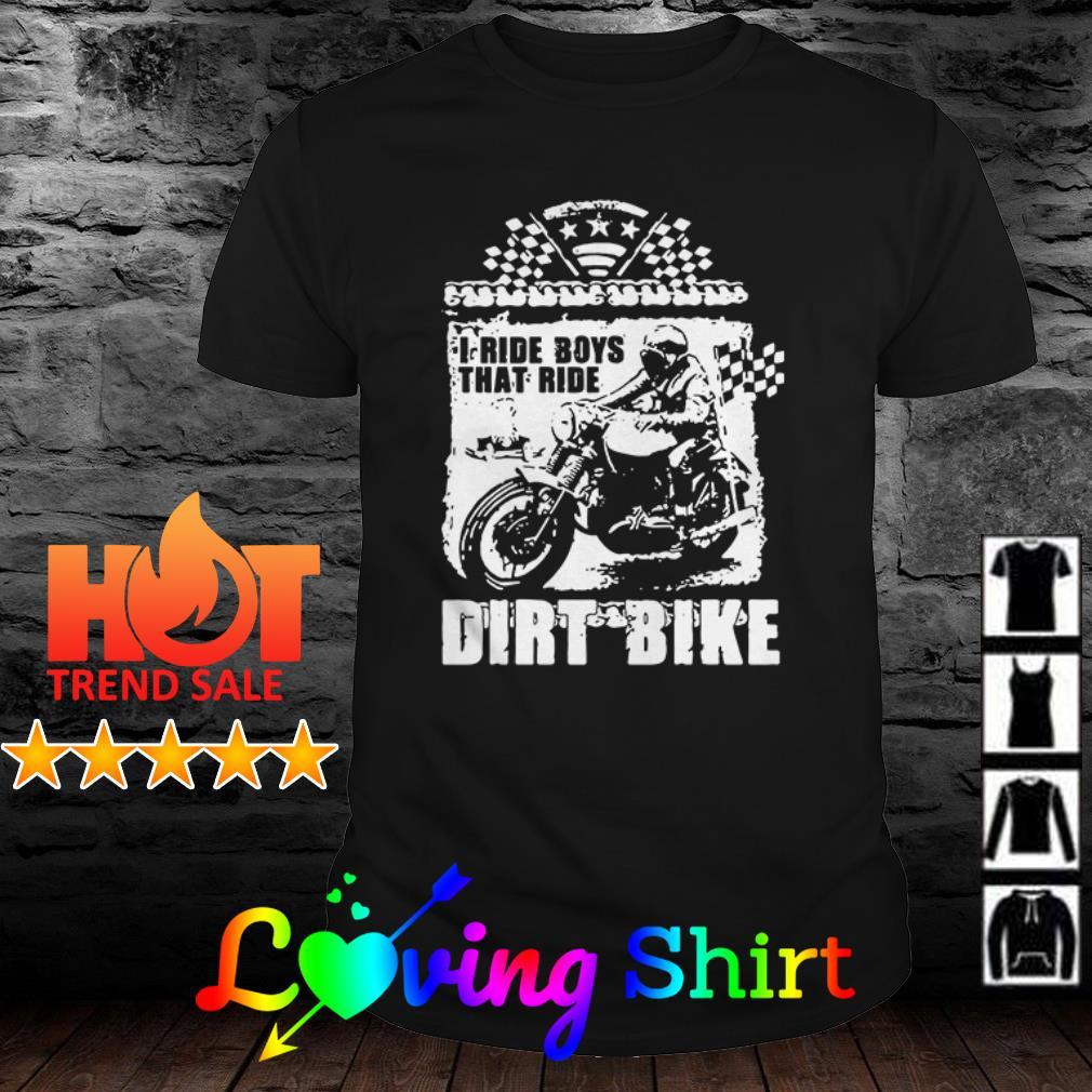 Motorbike I ride boys that ride dirt bike shirt