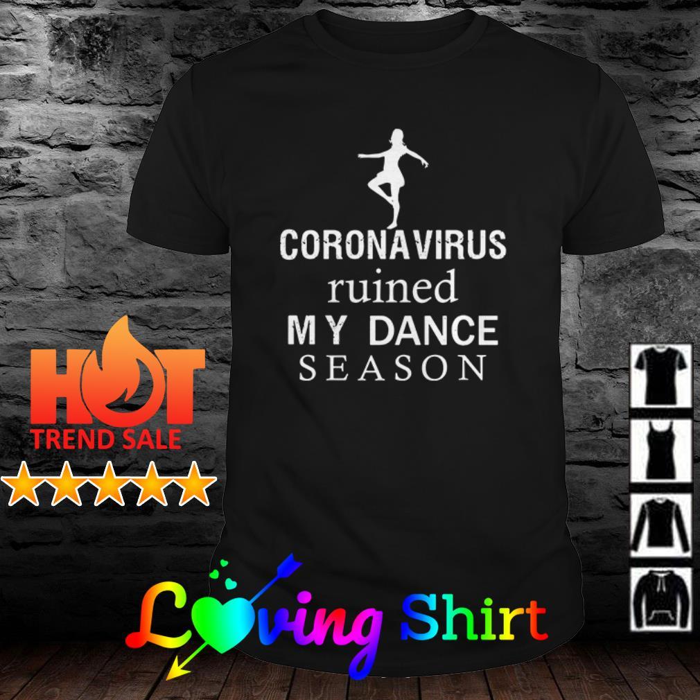 Ruined my dance season Coronavirus shirt