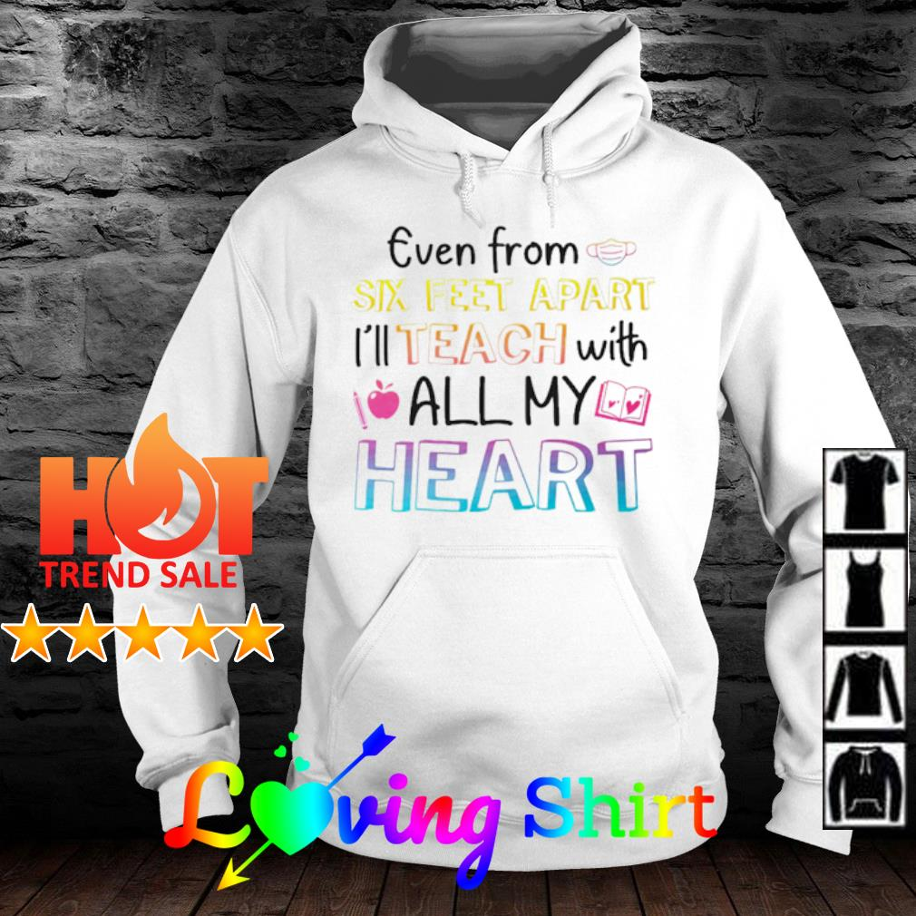 Teacher Even from six feet apart I'll teach with all my heart s hoodie