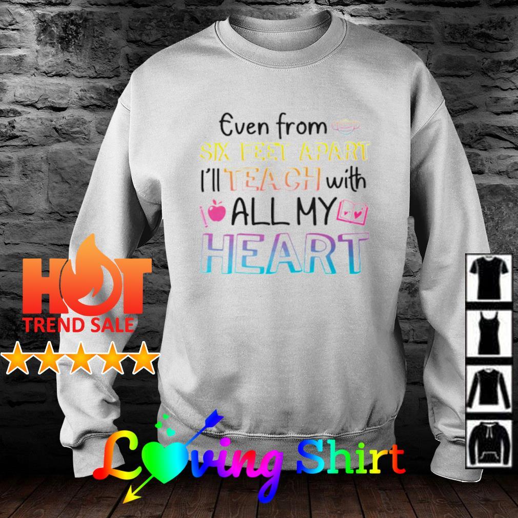 Teacher Even from six feet apart I'll teach with all my heart s sweater