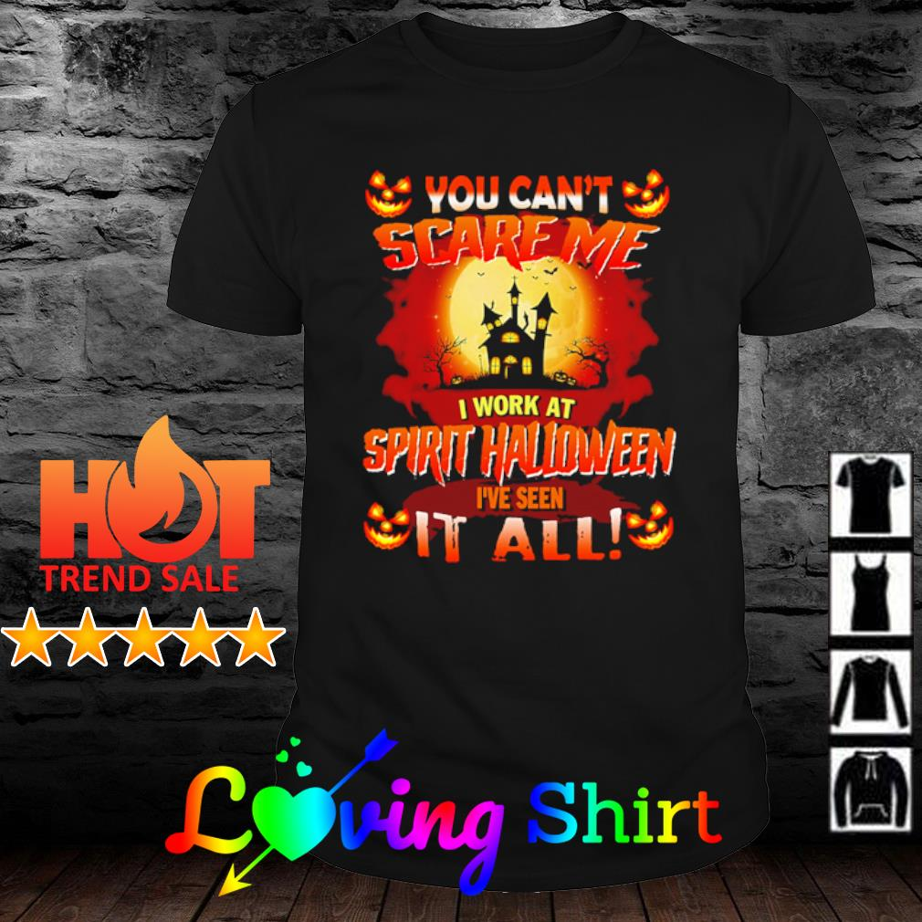 You can't scare me I work at Spirit Halloween I've seen it all shirt