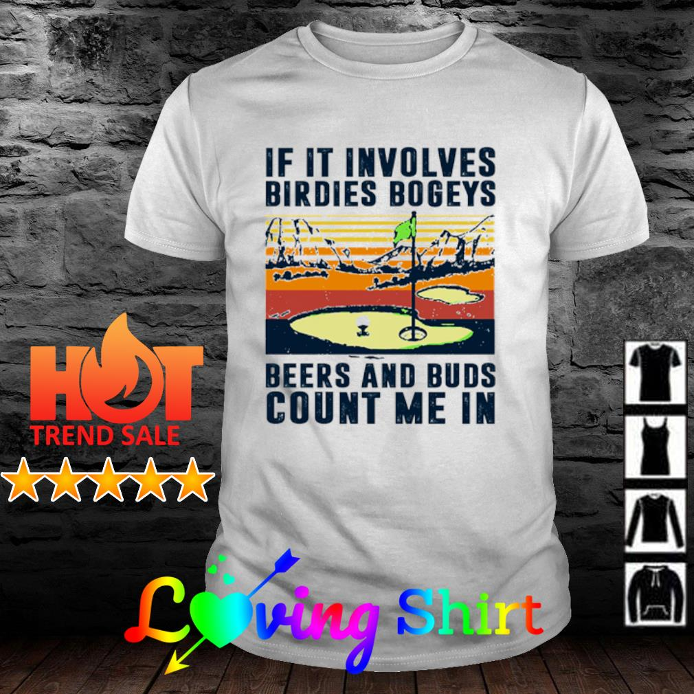 If in involves birdies bogeys beers and buds count me in vintage shirt