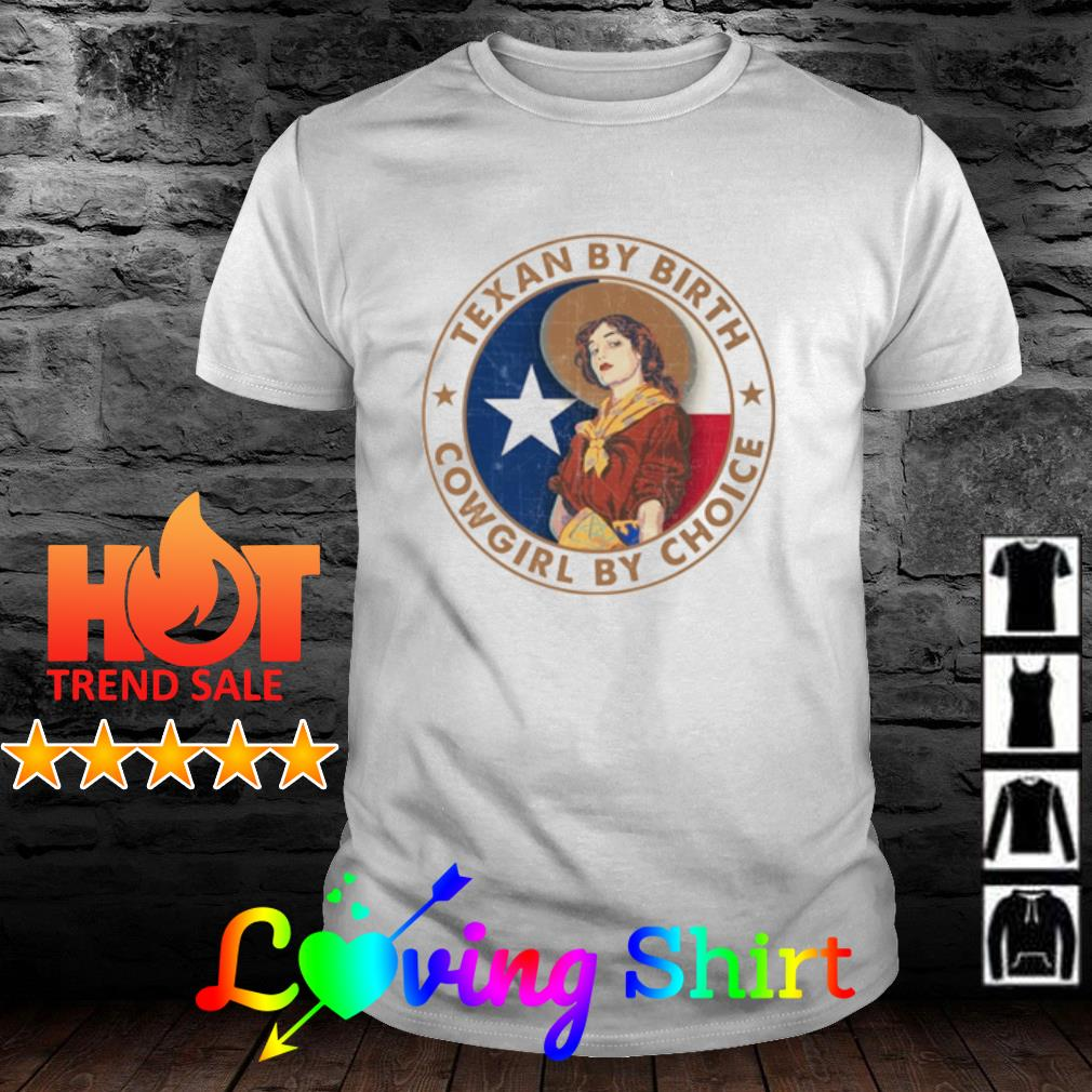 Texan By Birth Cowgirl By Choice shirt