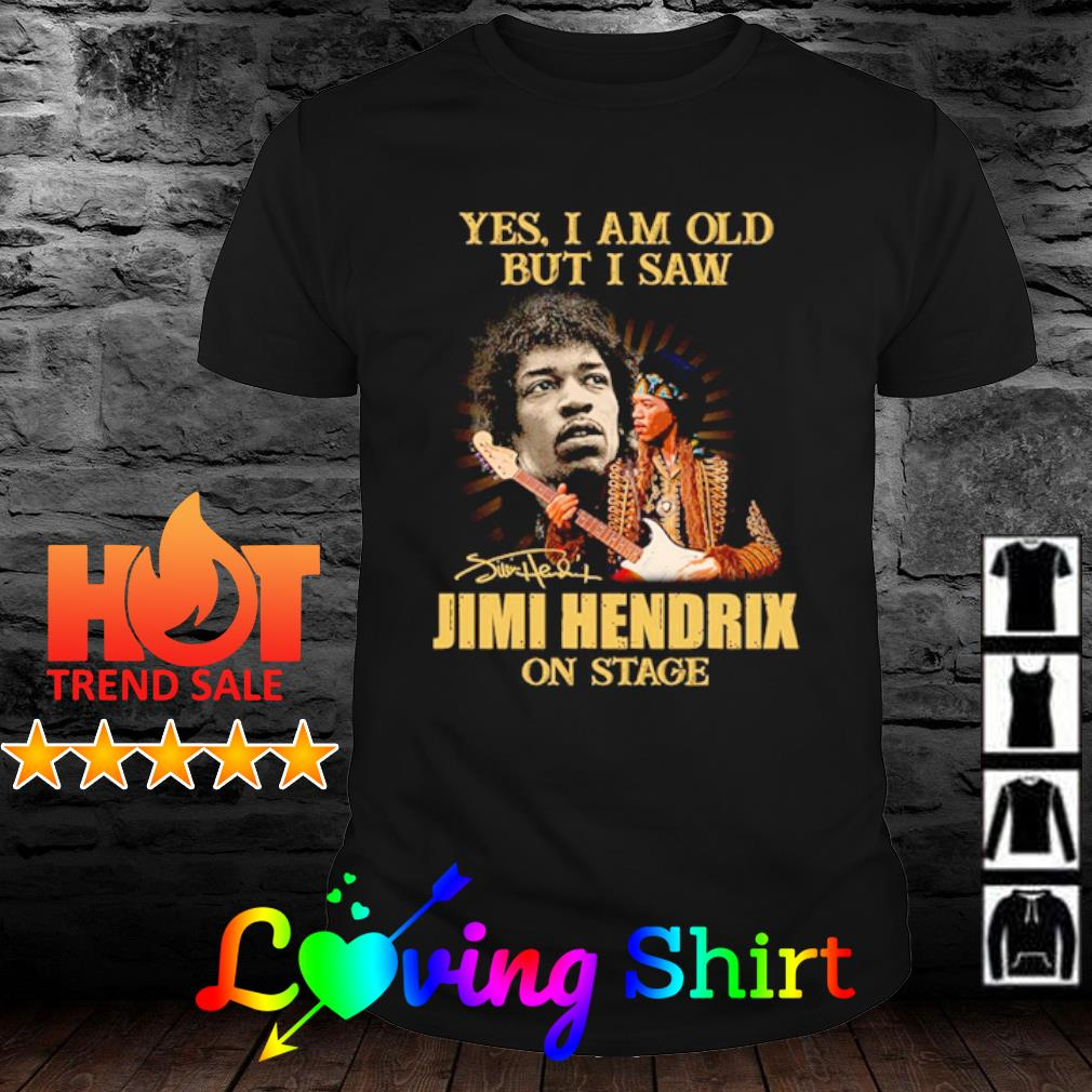 Yes I am old but I saw Jimi Hendrix on stage shirt