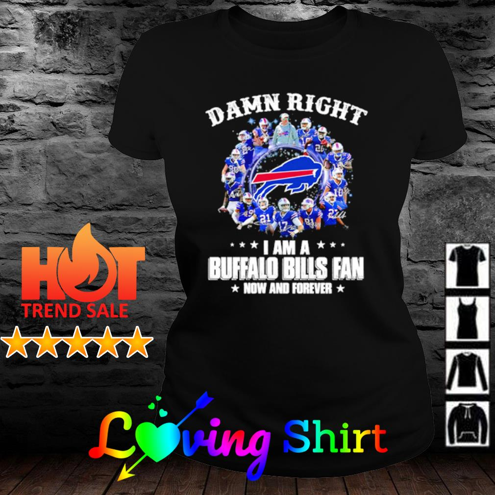 Damn Right I am a Buffalo Bills fan now and forever s ladies-tee